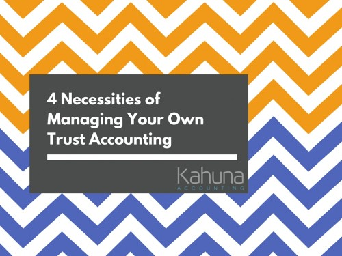 4 Necessities to Managing Your Firm's Trust Accounting for Lawyers and Attorneys