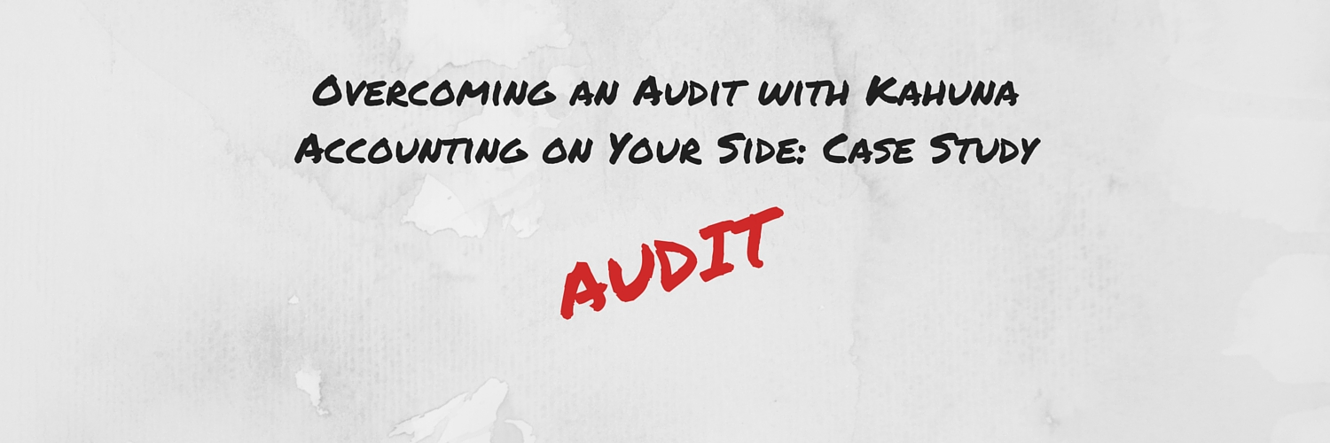 Overcoming an Audit with Kahuna Accounting on Your Side: Case Study