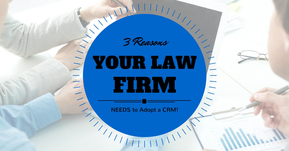 3 Reasons Your Law Firm Needs to Adopt a CRM