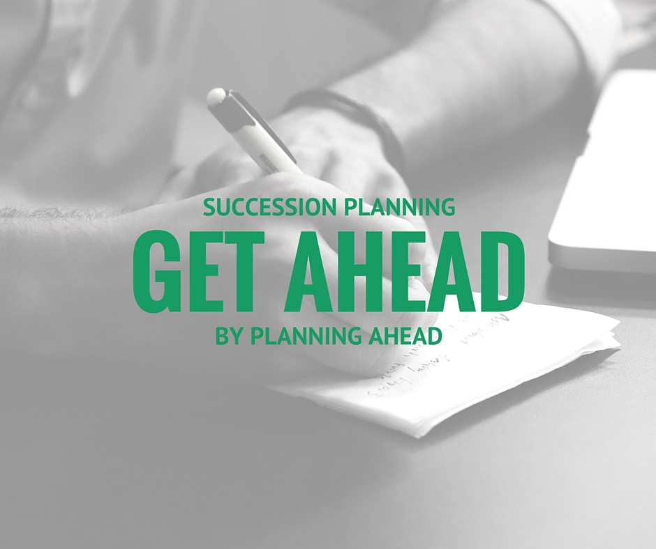 Succession Planning to Grow Your Business: How Entrepreneurs Get Ahead by Planning Ahead