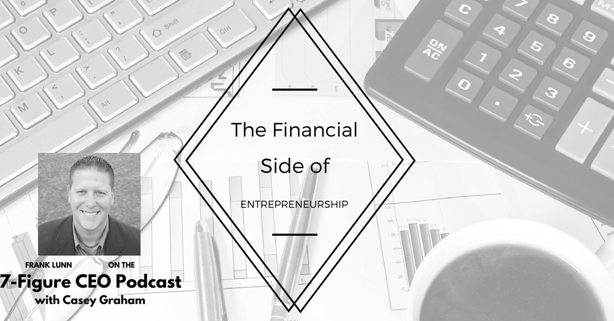 The Financial Side of Entrepreneurship: Kahuna Accounting's Frank Lunn on the 7-Figure CEO Podcast