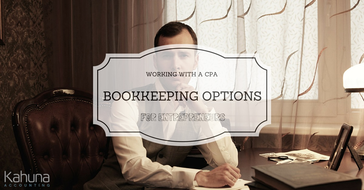 Working with a CPA: Bookkeeping Options for Small Business Owners and Entrepreneurs