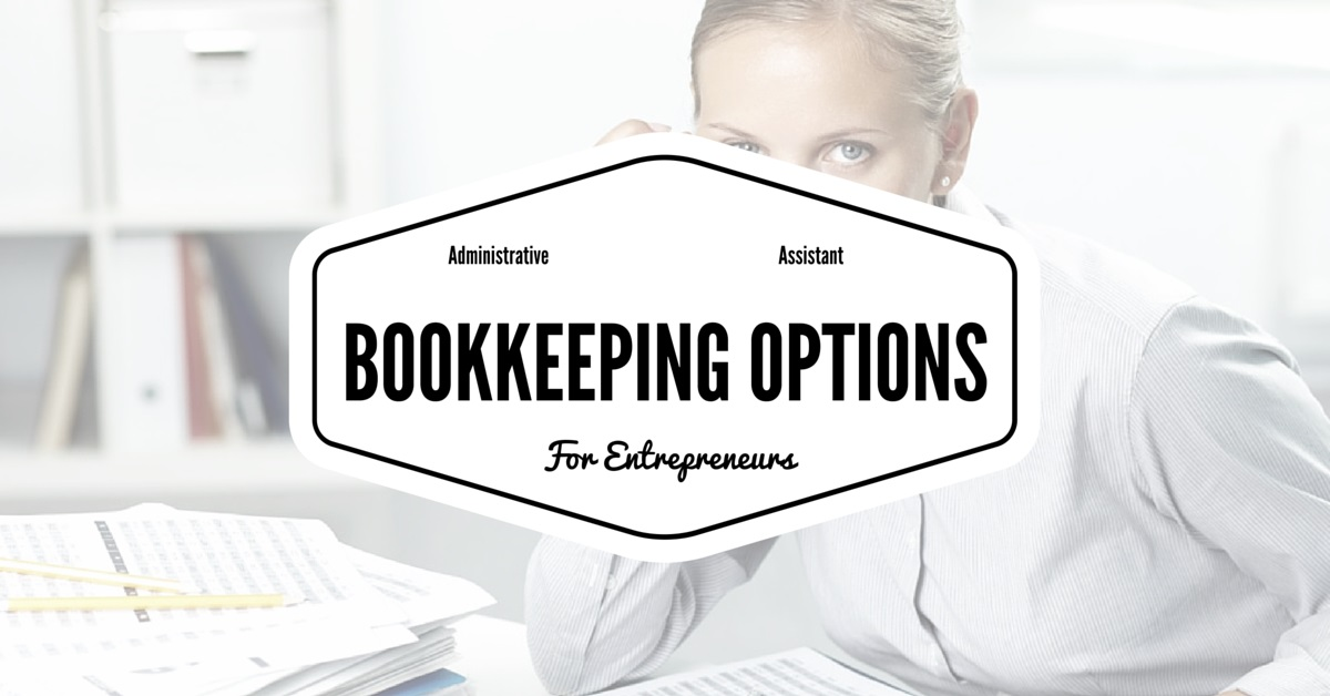 Administrative Assistant: Bookkeeping Options for Small Business Owners and Entrepreneurs