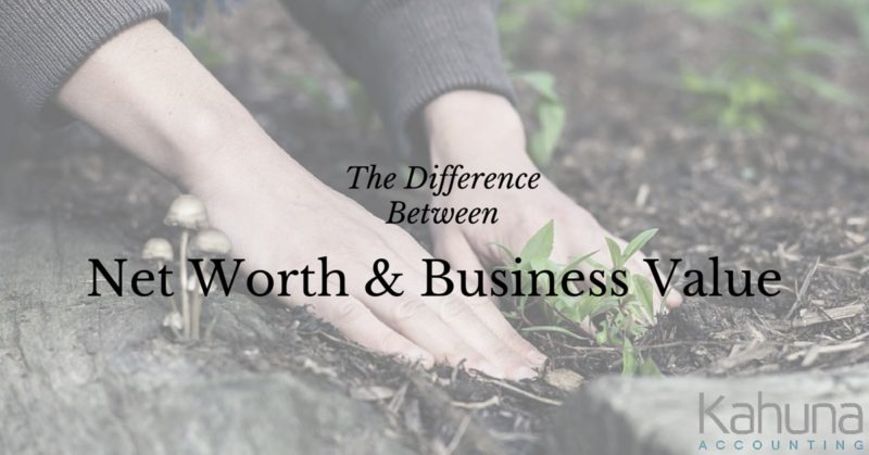 The Difference Between Your Net Worth and the Value of Your Small Business