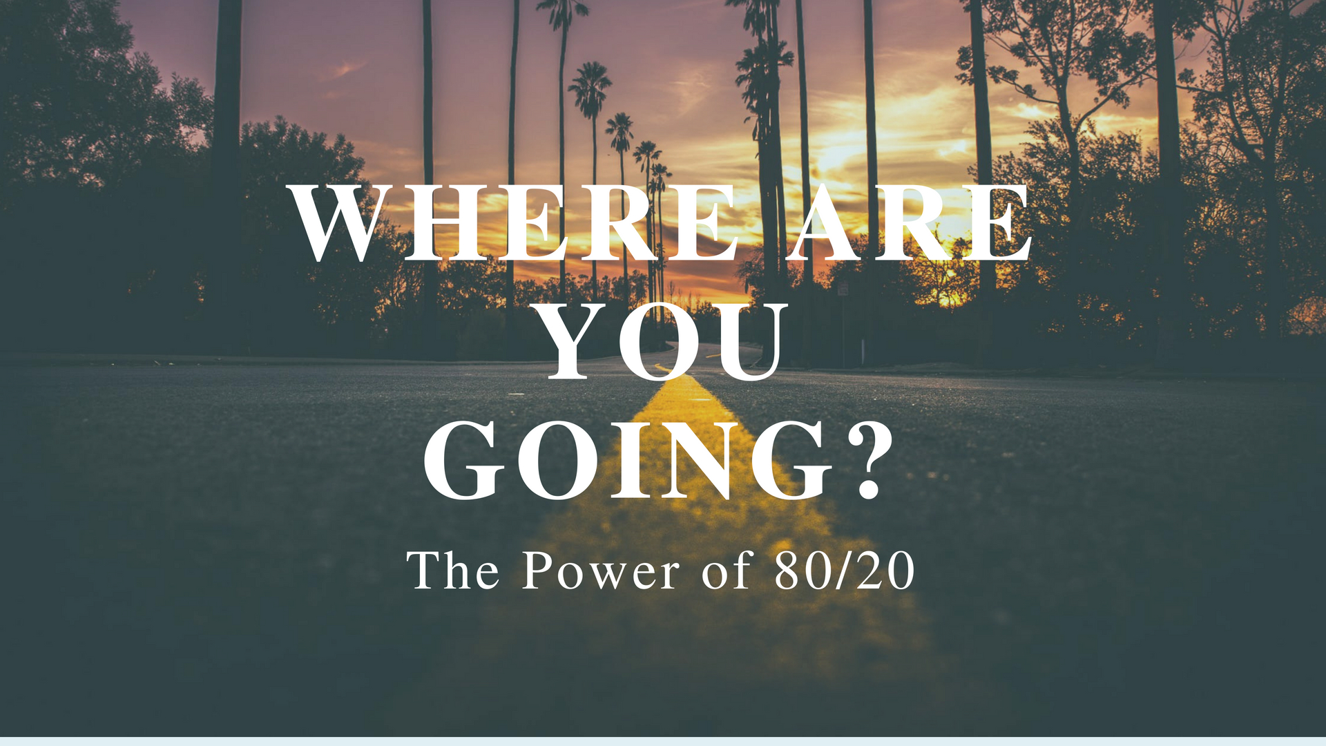 Where are You Going? The Power of 80/20