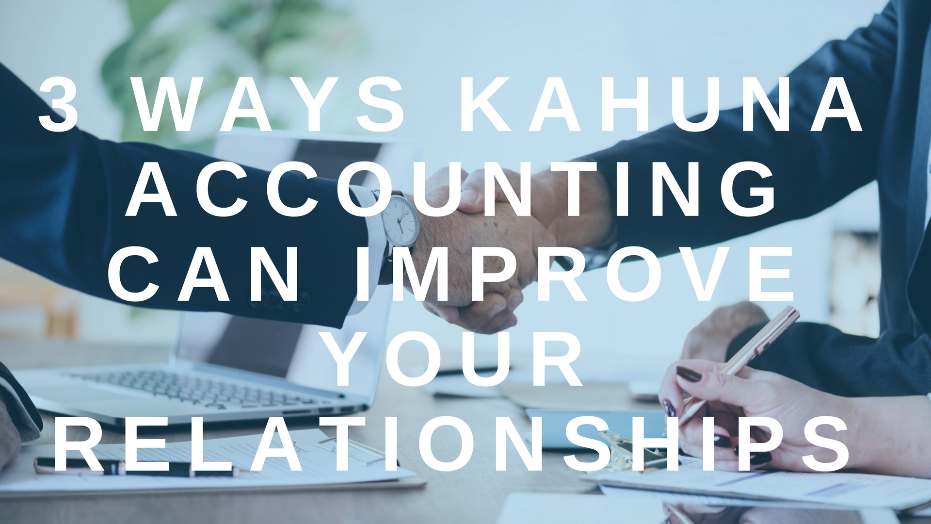 3 Ways Kahuna Accounting Can Improve Your Relationships