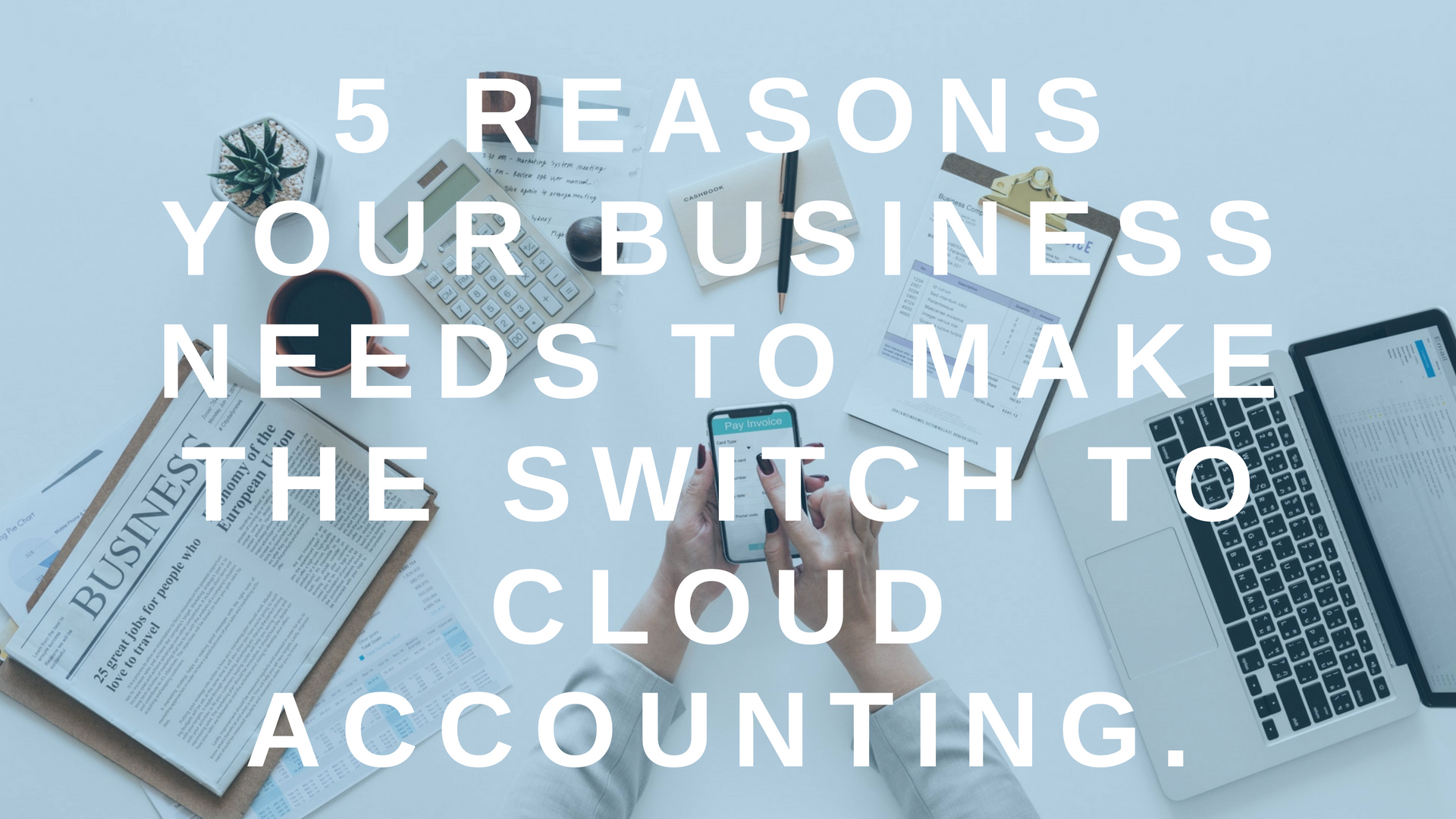 5 Reasons Your Business Needs to Make The Switch to Cloud Accounting.