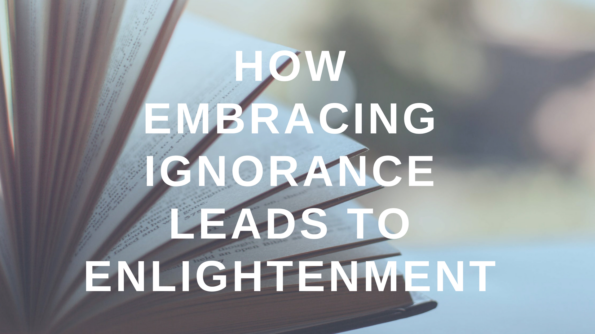 How Embracing Ignorance Leads to Enlightenment
