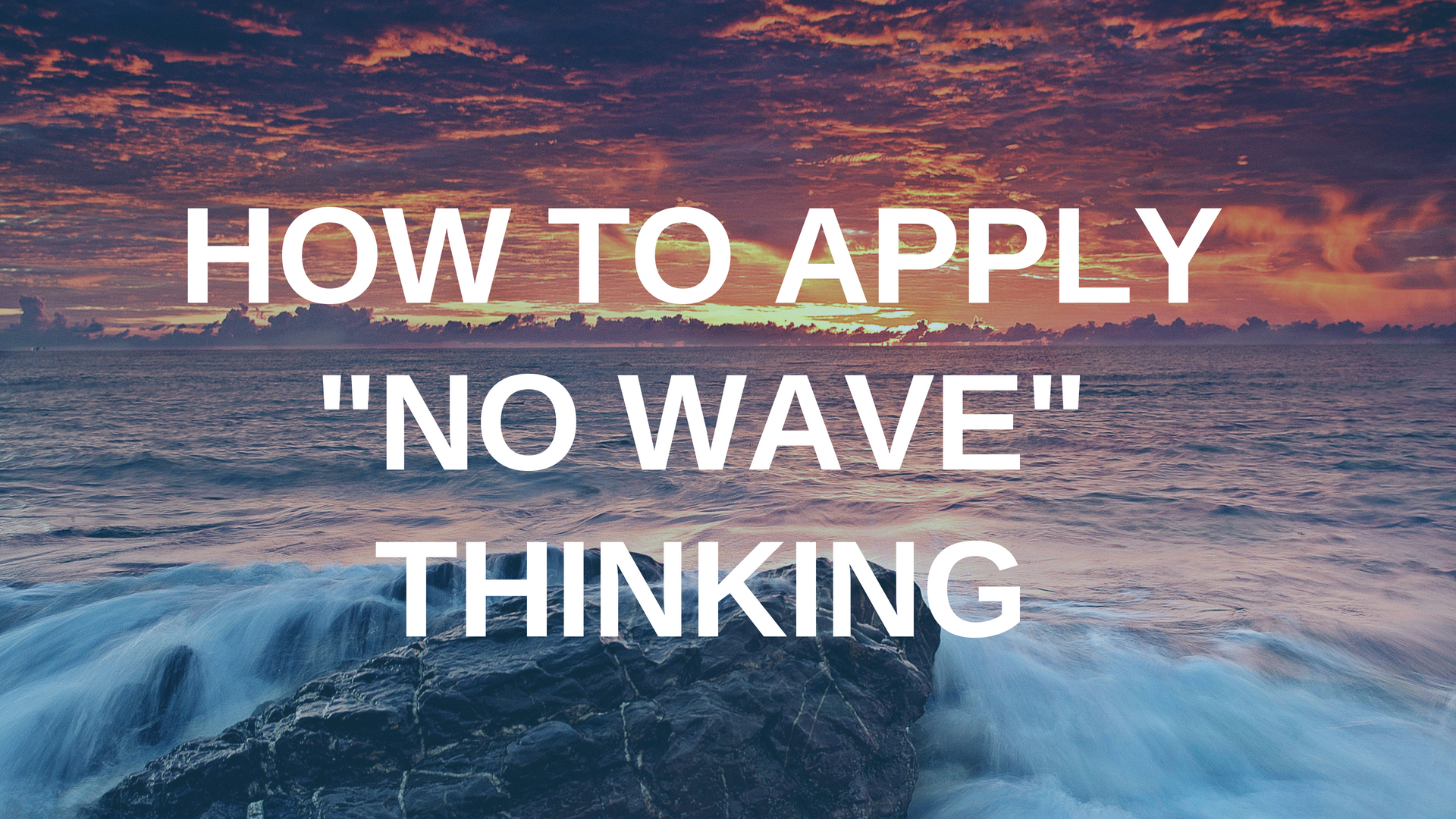 """How to Apply """"No Wave"""" Thinking"""