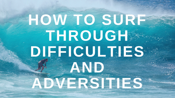 How to Surf Through Difficulties and Adversities