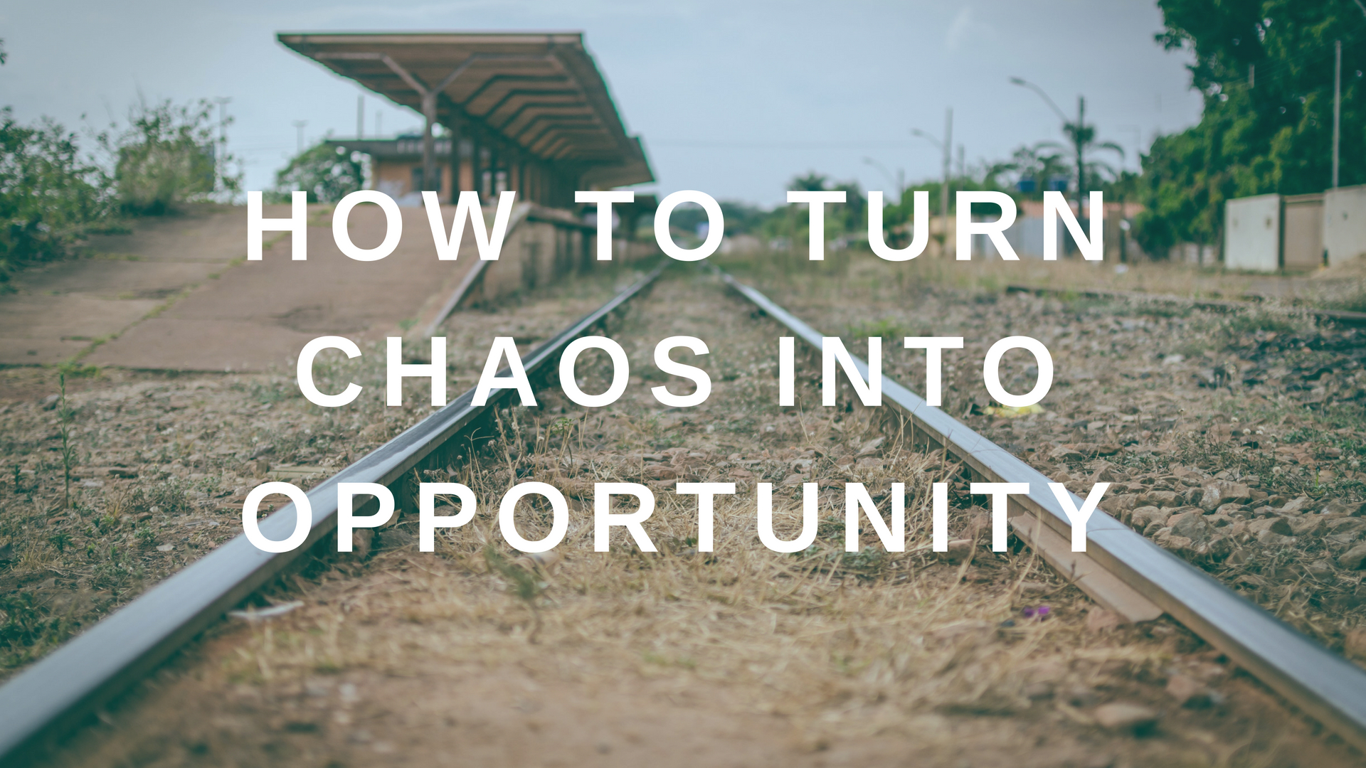 How to Turn Chaos into Opportunity