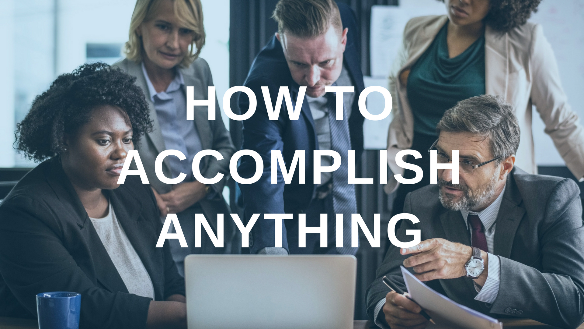 How to Accomplish Anything