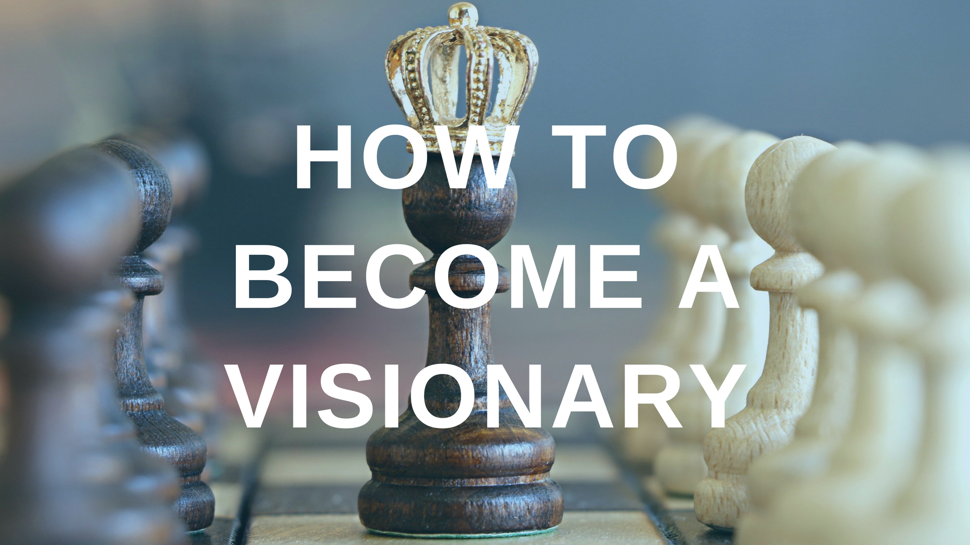 How to Become a Visionary