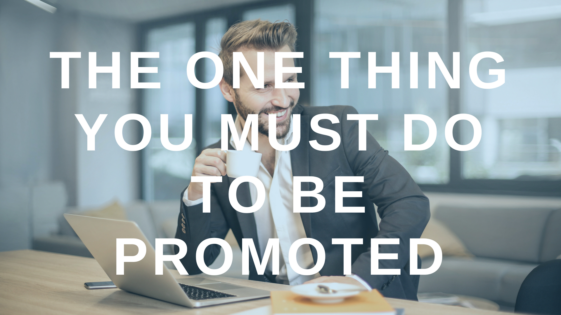 The One Thing You Must do to be Promoted
