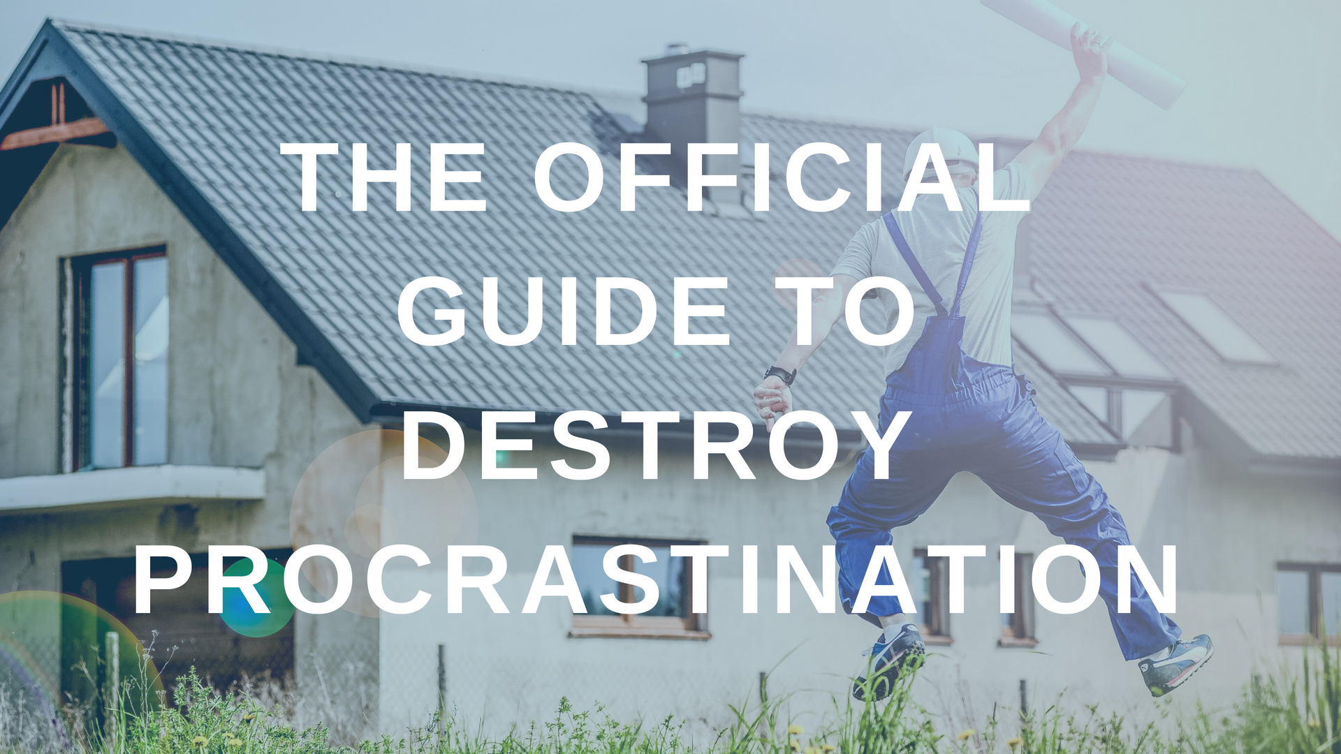 The Official Guide to Destroy Procrastination