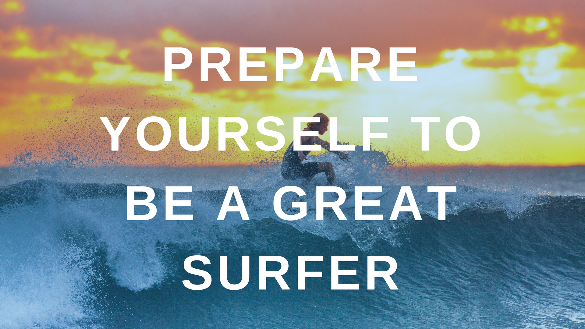 Prepare Yourself to Be a Great Surfer