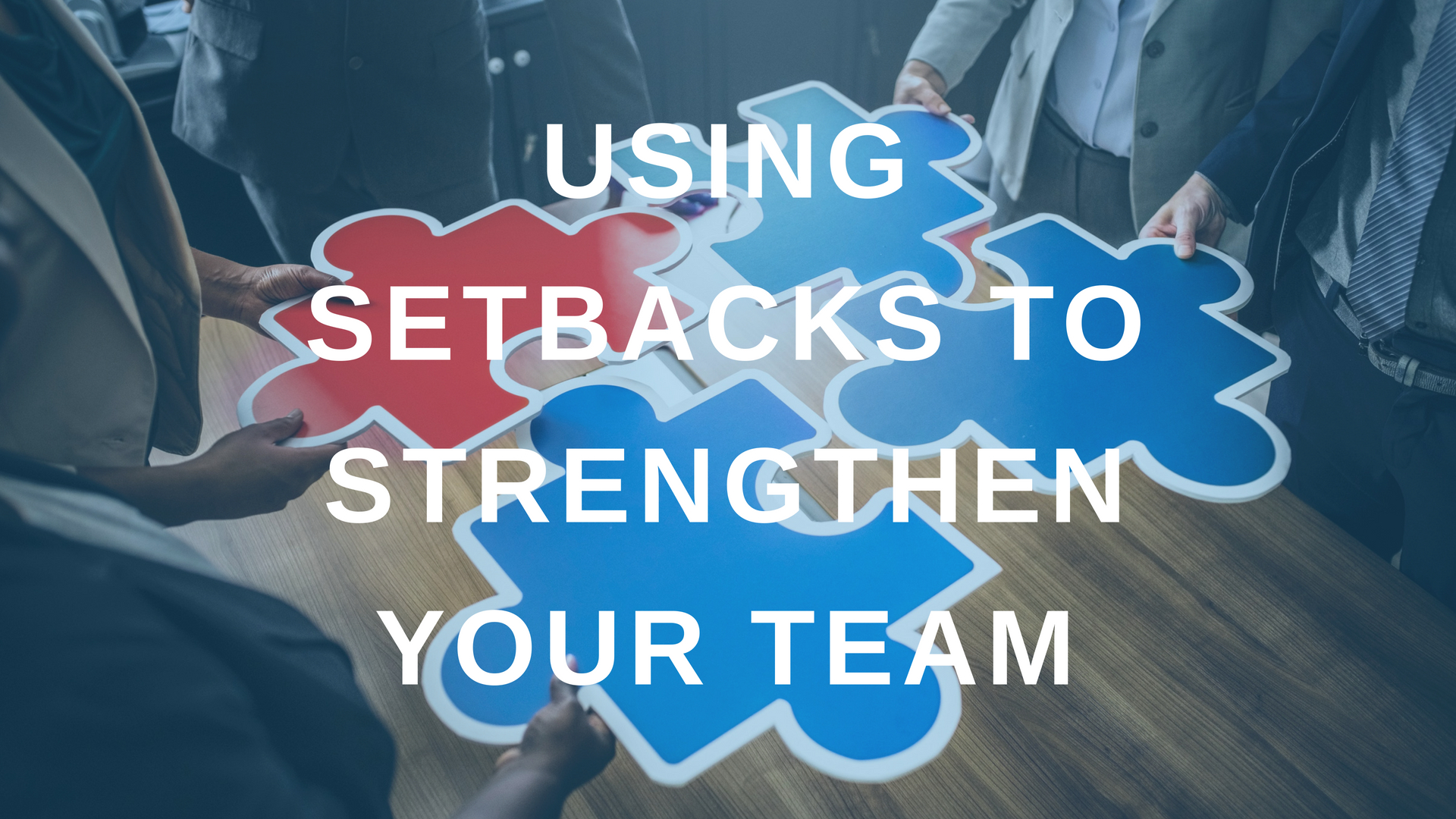 Using Setbacks to Strengthen Your Team