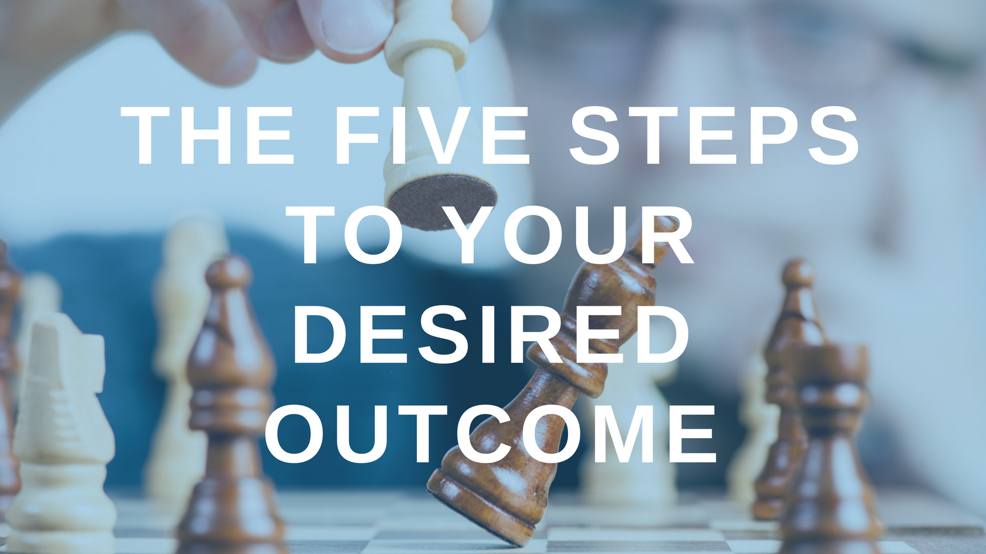 The Five Steps to Your Desired Outcome