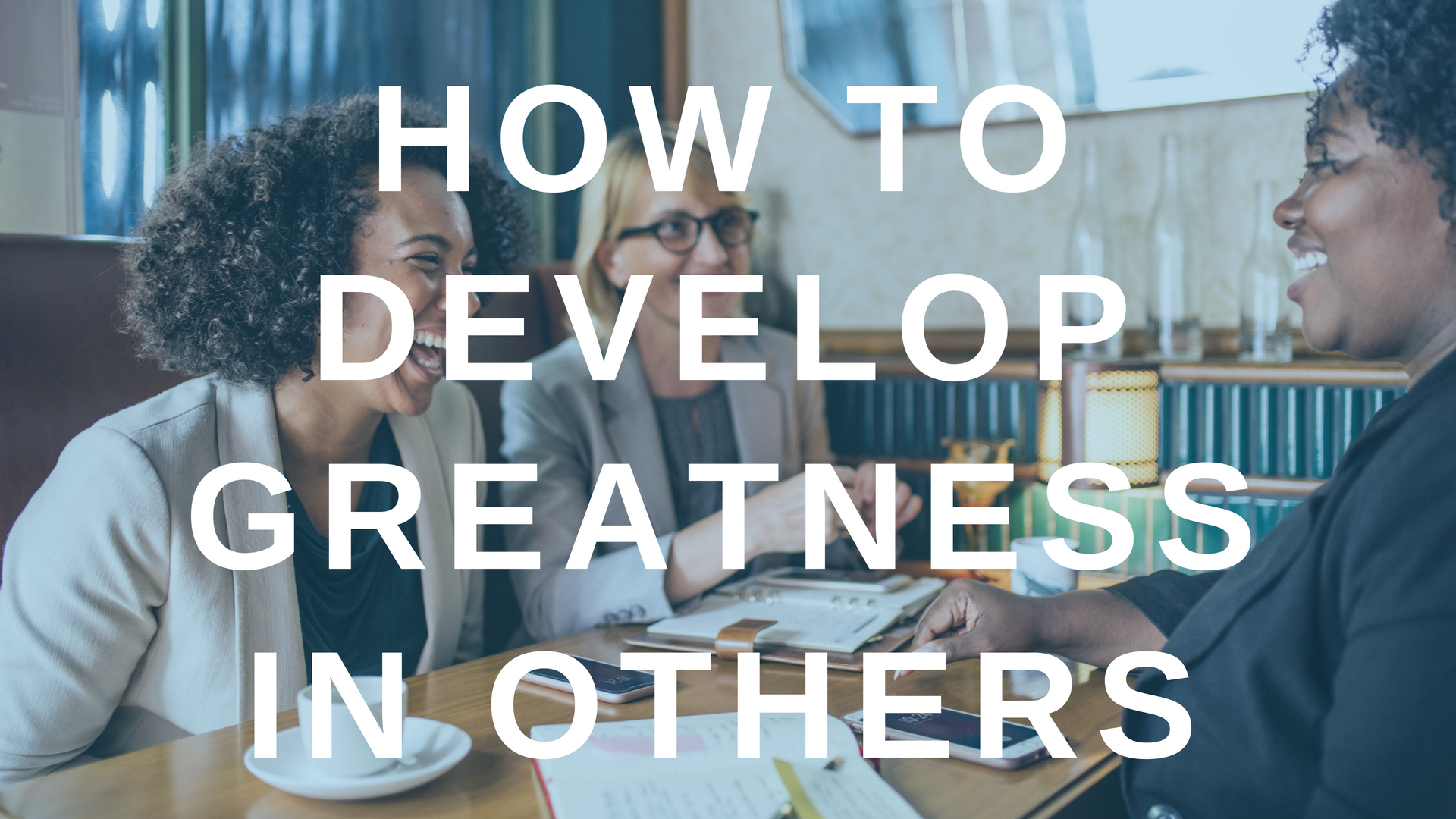 How to Develop Greatness in Others