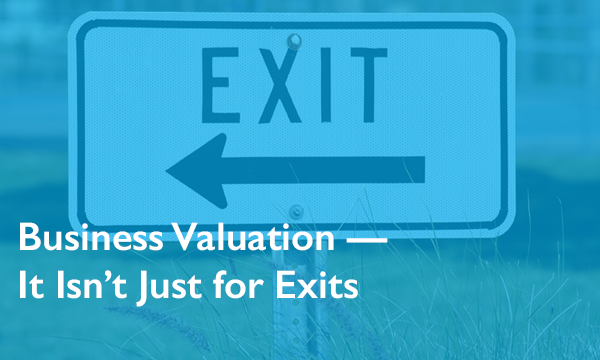 Business Valuation — It Isn't Just for Exits Anymore