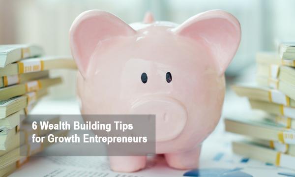 Wealth Building Tips for Growth Entrepreneurs