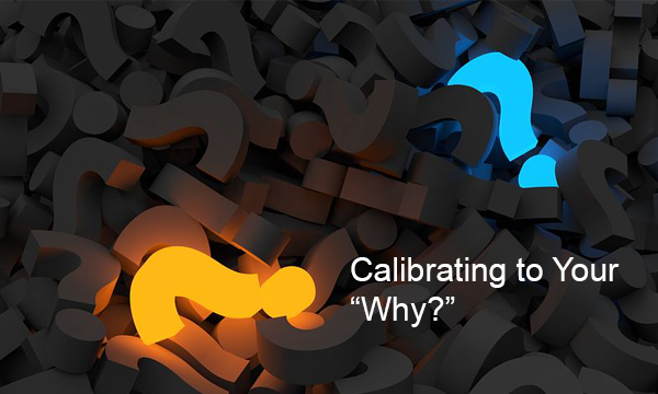 """Calibrating to Your """"Why?"""""""