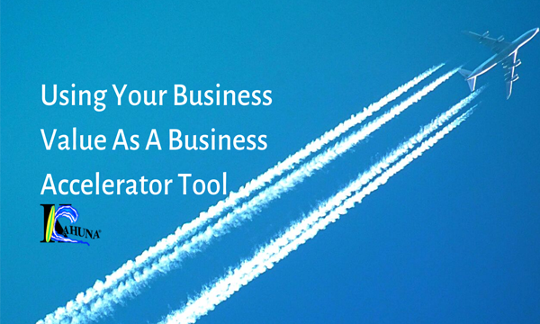 Using Your Business Value As A Business Accelerator Tool